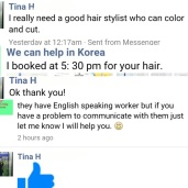 Tina sent a few messages after hours, we answered and booked her an appointment the very same day for a next day appointment. We can help you find good stylists for your hairstyle needs!